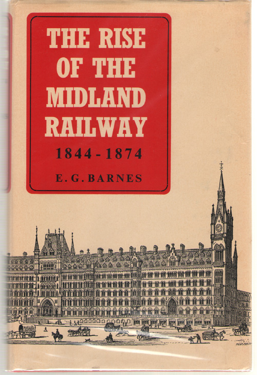 The Rise Of The Midland Railway, 1844-1874, Barnes, Eric George Sampson