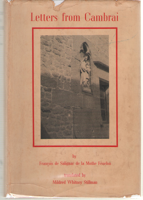 Letters from Cambrai, Written to the Countess De Montberon, Fenelon, Francois De Salignac De La Mothe; Stillman, Mildred Whitney (translator)
