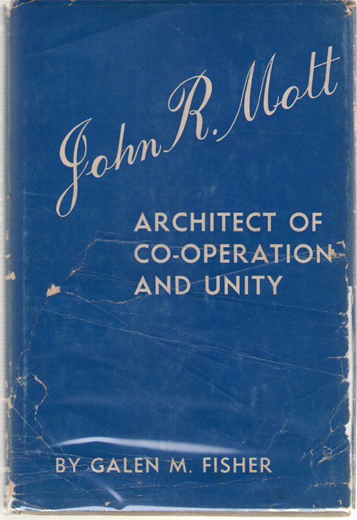 John R. Mott Architect of Co-Operation and Unity, Fisher, Galen Merriam