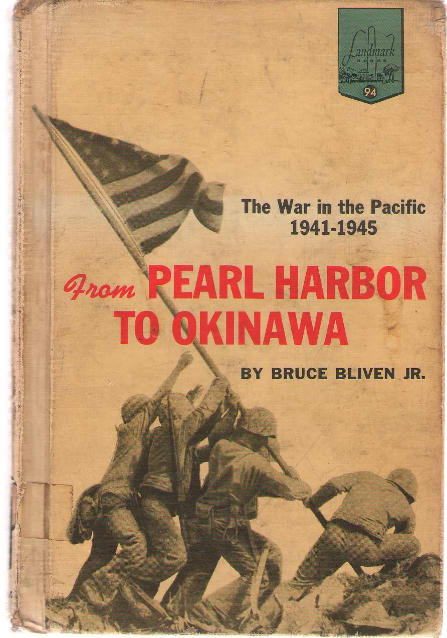 From Pearl Harbor To Okinawa The War in the Pacific: 1941-1945, Bliven, Bruce