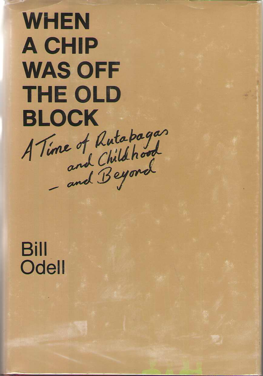 When A Chip Was Off The Old Block A Time of Rutabagas and Childhood and Beyond, Odell, Bill