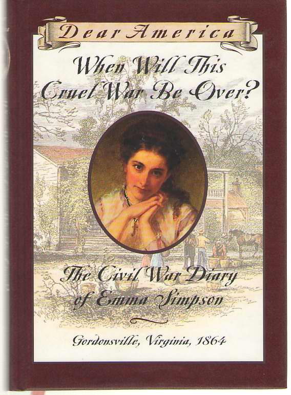Image for When Will This Cruel War Be Over?  The Civil War Diary of Emma Simpson, Gordonsville, Virginia, 1864