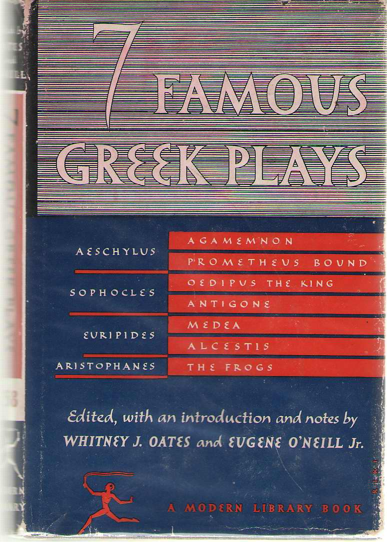 Seven Famous Greek Plays Plays of Aeschylus, Sophocles, Euripedes and Aristophanes, Oates, Whitney J. ; O'Neill, Eugene (editors)