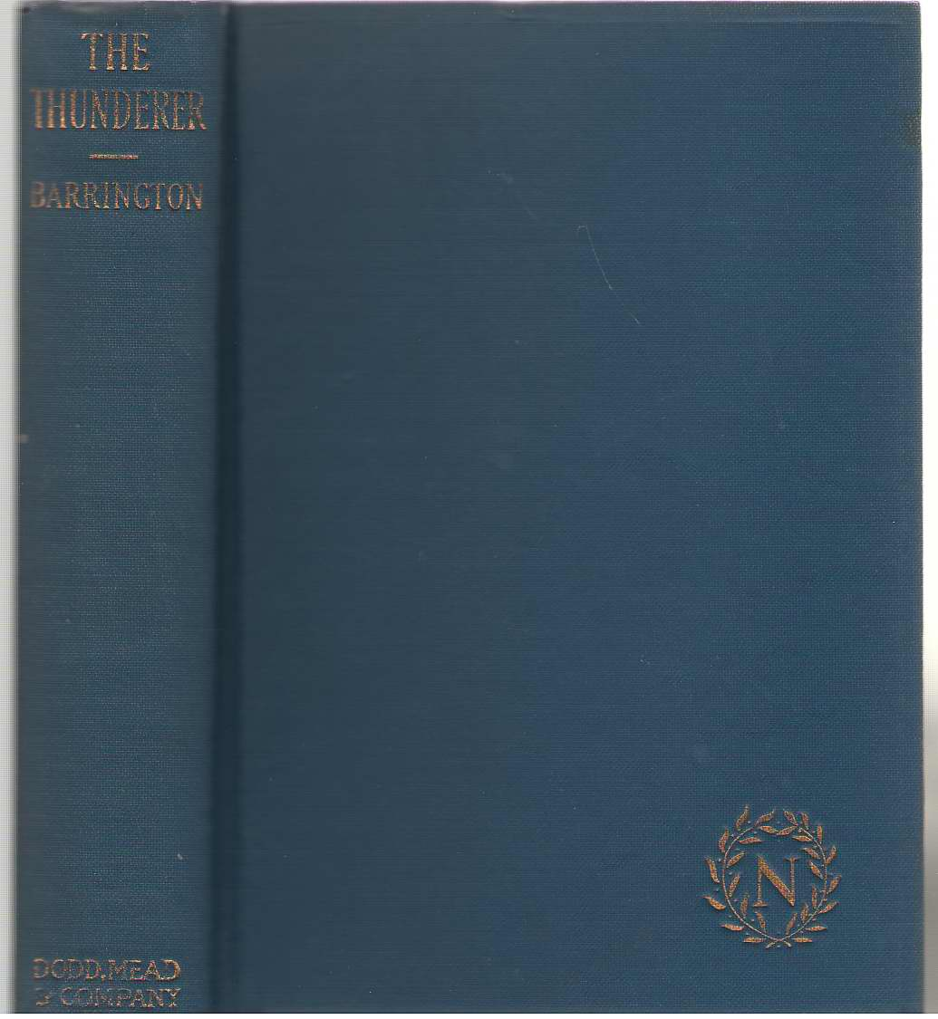 The Thunderer  A Romance Of Napoleon And Josephine, Barrington, E. (Lily Adams Beck)