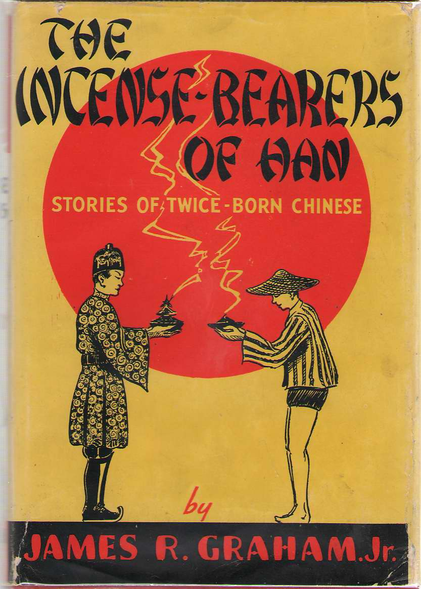 The Incense Bearers Of Han Stories of Twice - Born Chinese, Graham Jr. , James R. ; English, E. Schuyler (Forward)