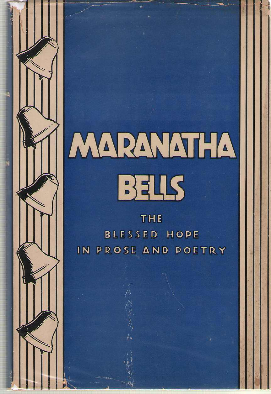 Maranatha Bells The Blessed Hope in Prose and Poetry, Gaebelein, Arno C.