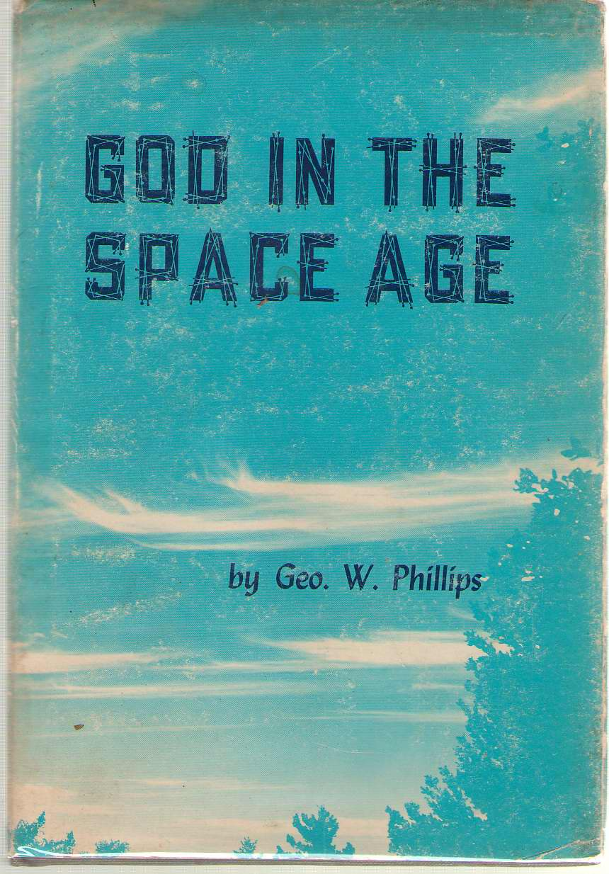 God In The Space Age A Series of Meditations, Phillips, George W.