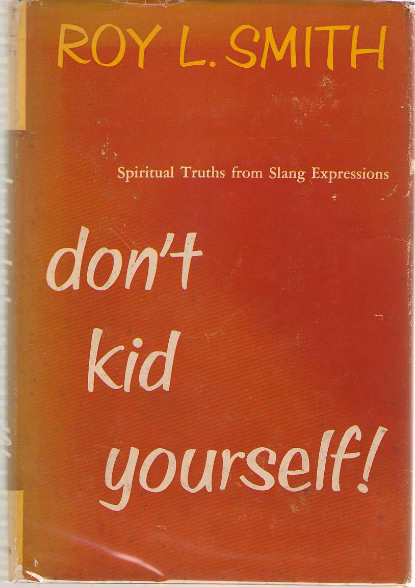 Don't Kid Yourself! Spiritual Truths from Slang Expressions, Smith, Roy L