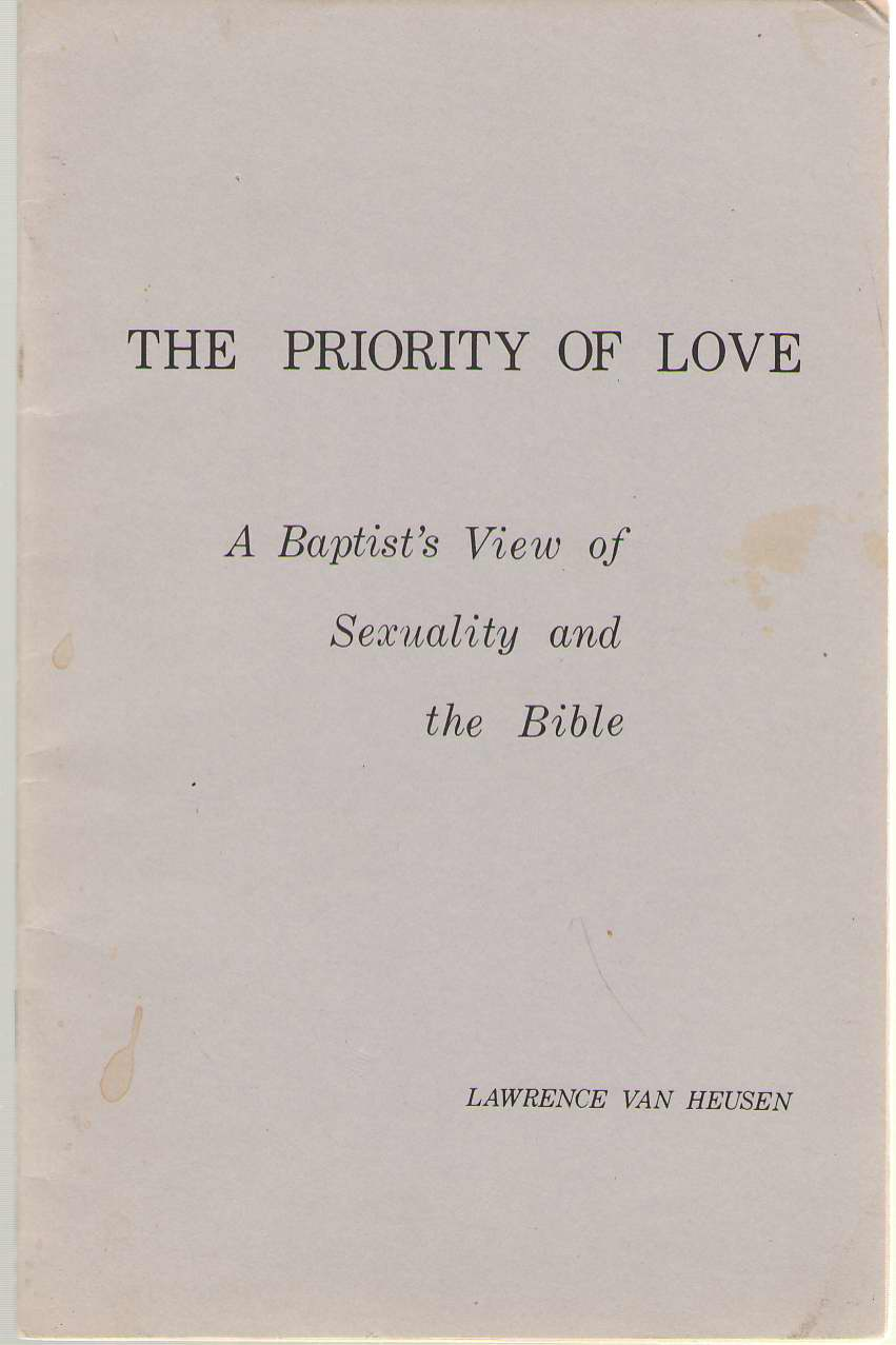 The Priority Of Love A Baptist's View of Sexuality and the Bible, Van Heusen, Lawrence