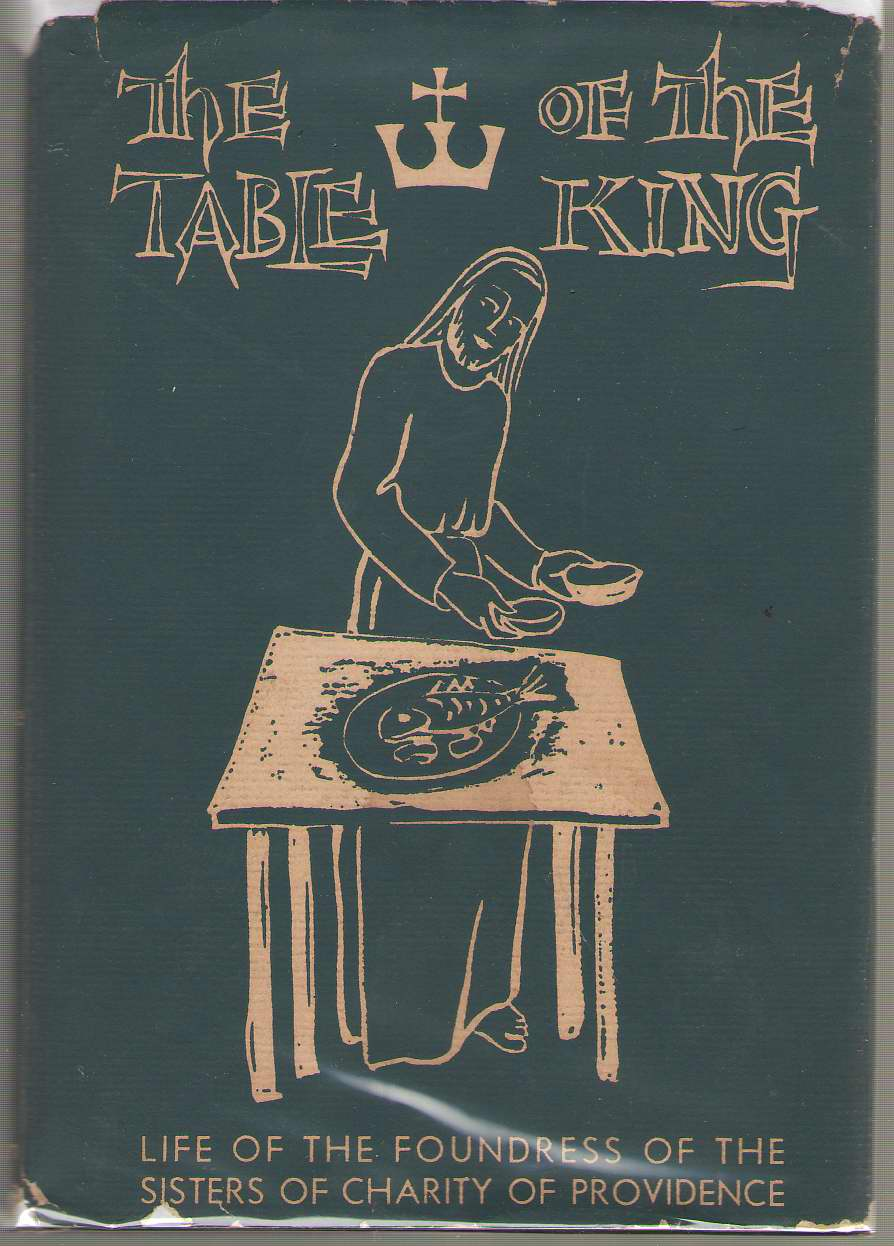 The Table Of The King The Story of Mother Gamelin, Foundress of the Sisters of Charity of Providence, Burton, Katherine