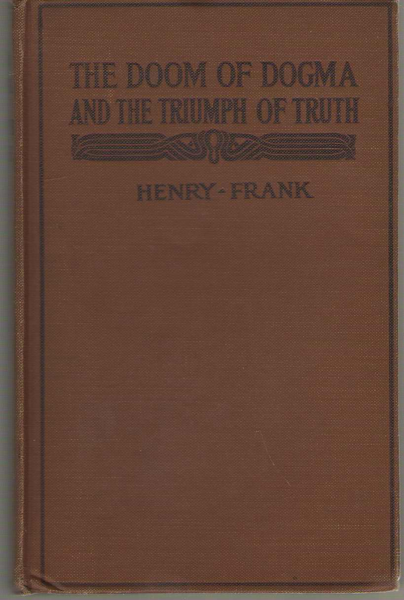 The Doom Of Dogma And The Triumph Of Truth, Frank, Henry