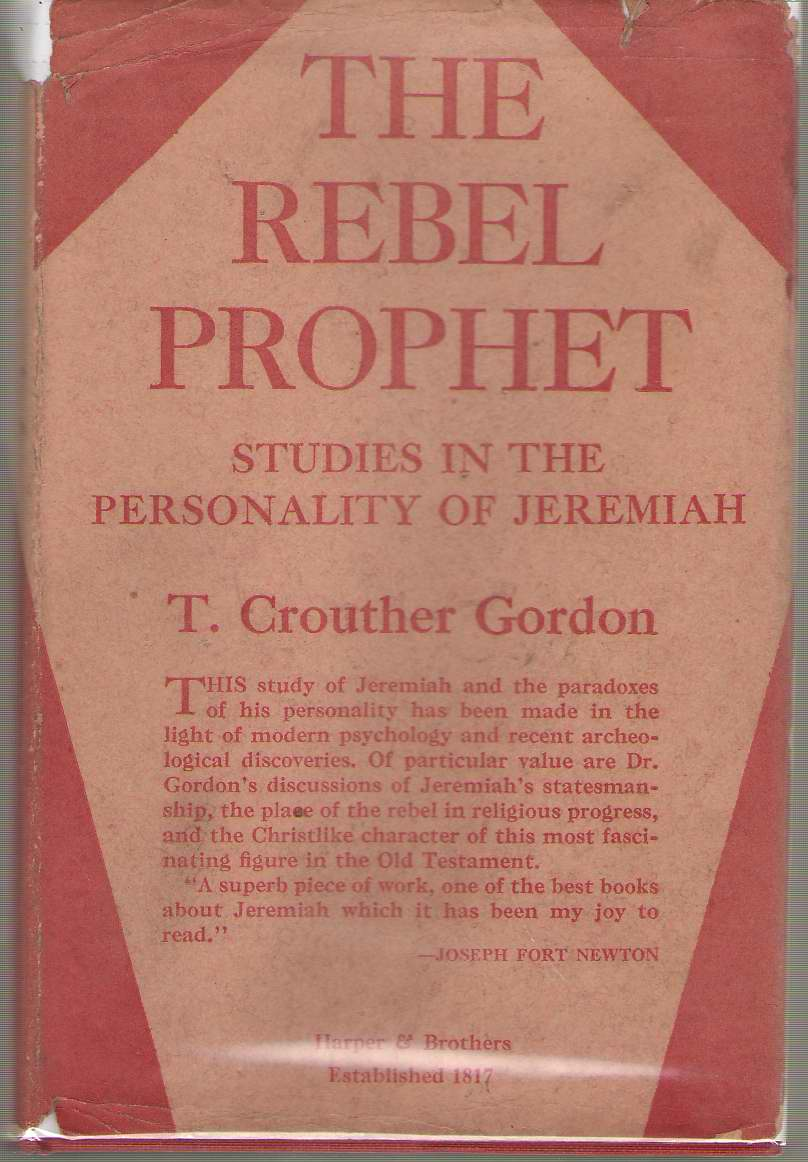 Rebel Prophet Studies in the Personality of Jeremiah, Gordon, T. Crouther