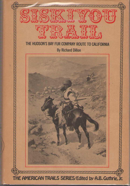Siskiyou Trail The Hudson's Bay Company Route to California, Dillon, Richard H.