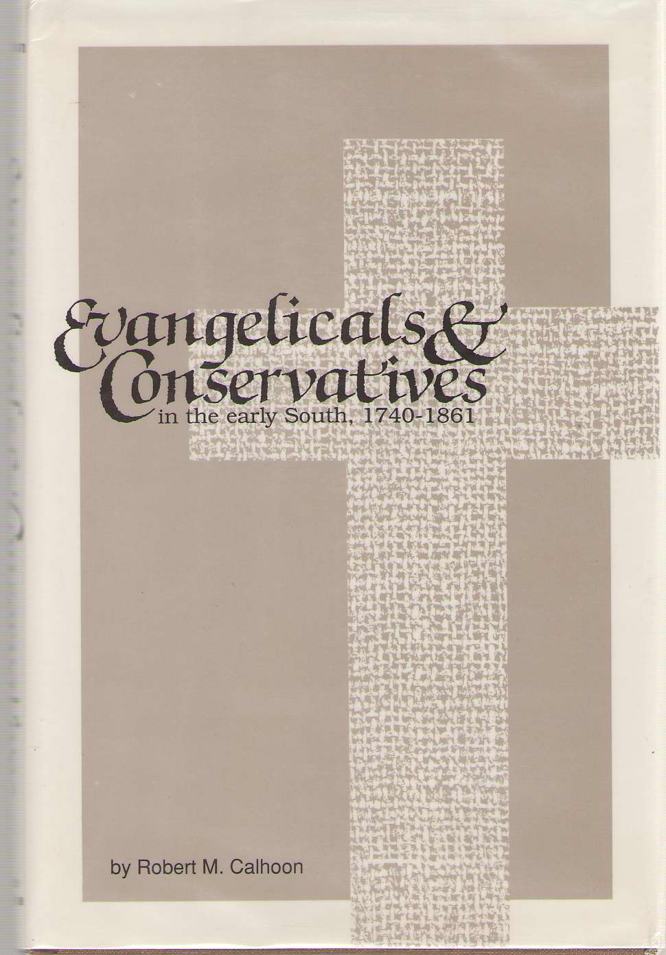 Evangelicals and Conservatives in the Early South, 1740-1861, Calhoon, Robert M.