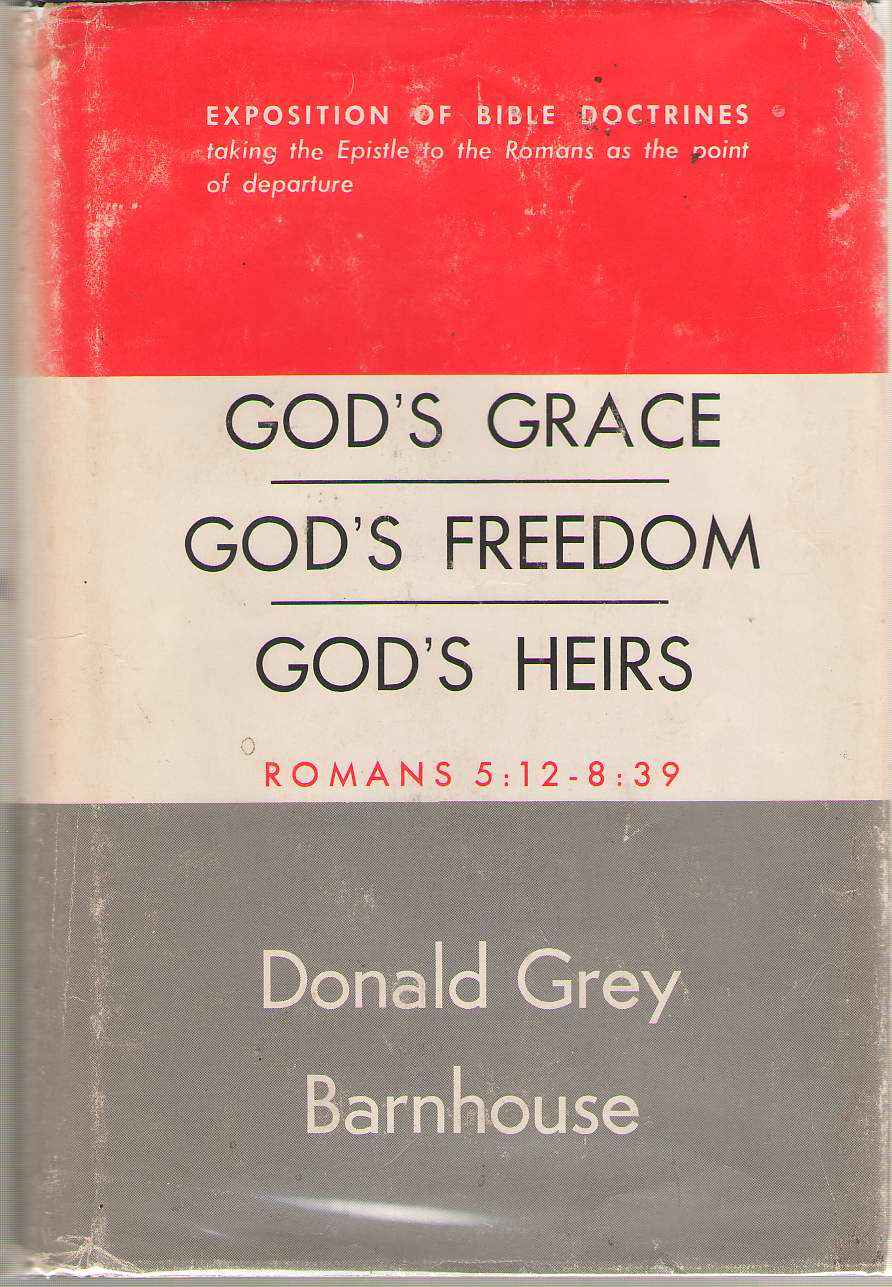 God's Grace, God's Freedom, God's Heirs  Expositions of Bible Doctrines Taking the Epistle to the Romans as a Point of Departure, Volume III, Barnhouse, Donald Grey