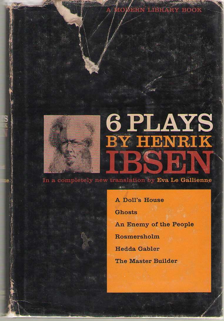 Six Plays By Henrik Ibsen  A Doll's House, Ghosts, An Enemy of the People, Rosmersholm, Hedda Gabler, The Master Builder, Ibsen, Henrik; Le Gallienne, Eva (translator)