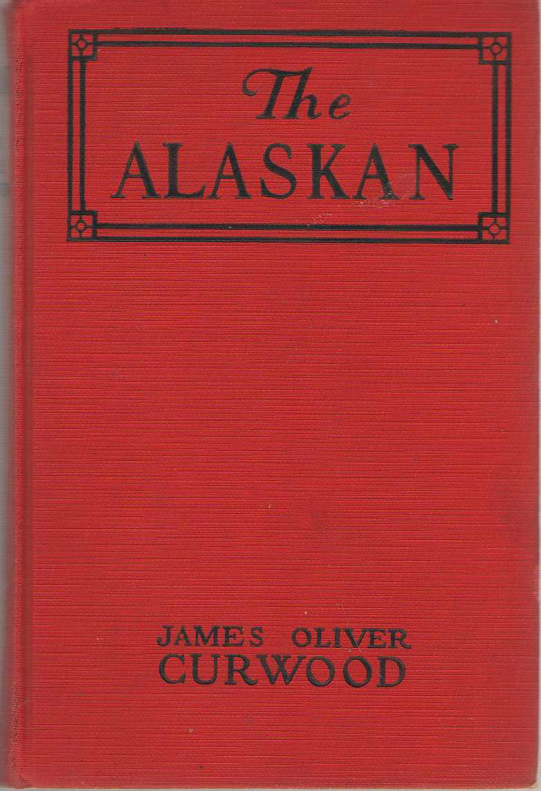 The Alaskan  A Novel of the North, Curwood, James Oliver