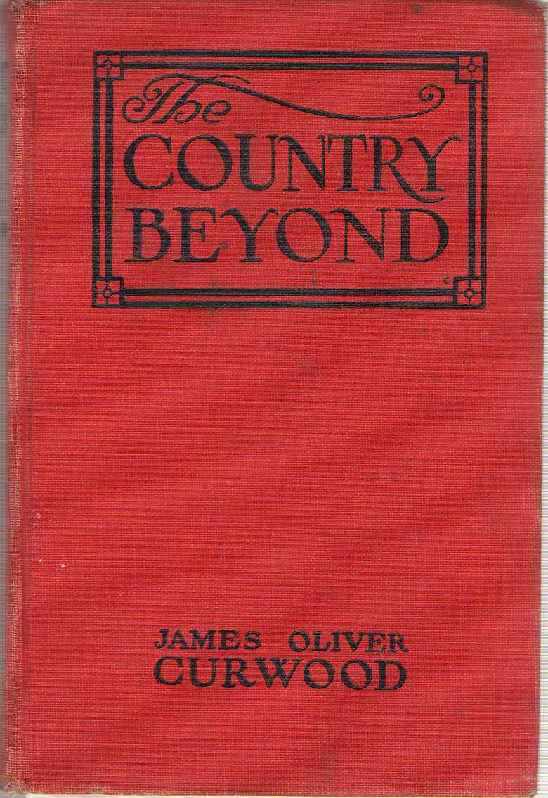 The Country Beyond   A Romance of the Wilderness, Curwood, James Oliver