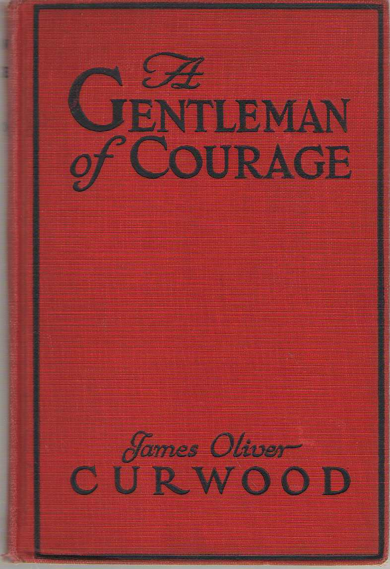 A Gentleman of Courage  A Novel of the Wilderness, Curwood, James Oliver
