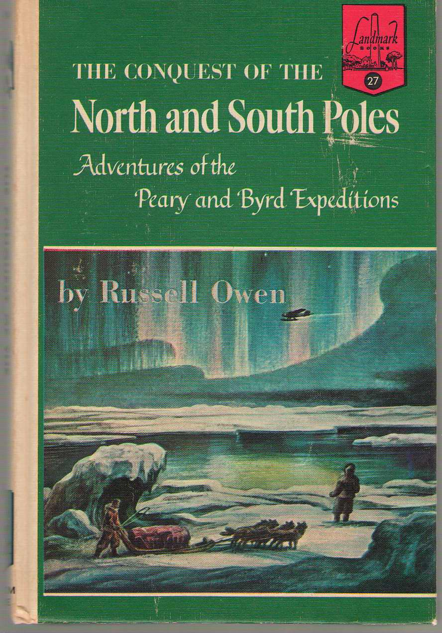The Conquest Of The North And South Poles Adventures of the Peary and Byrd Expeditions, Owen, Russell