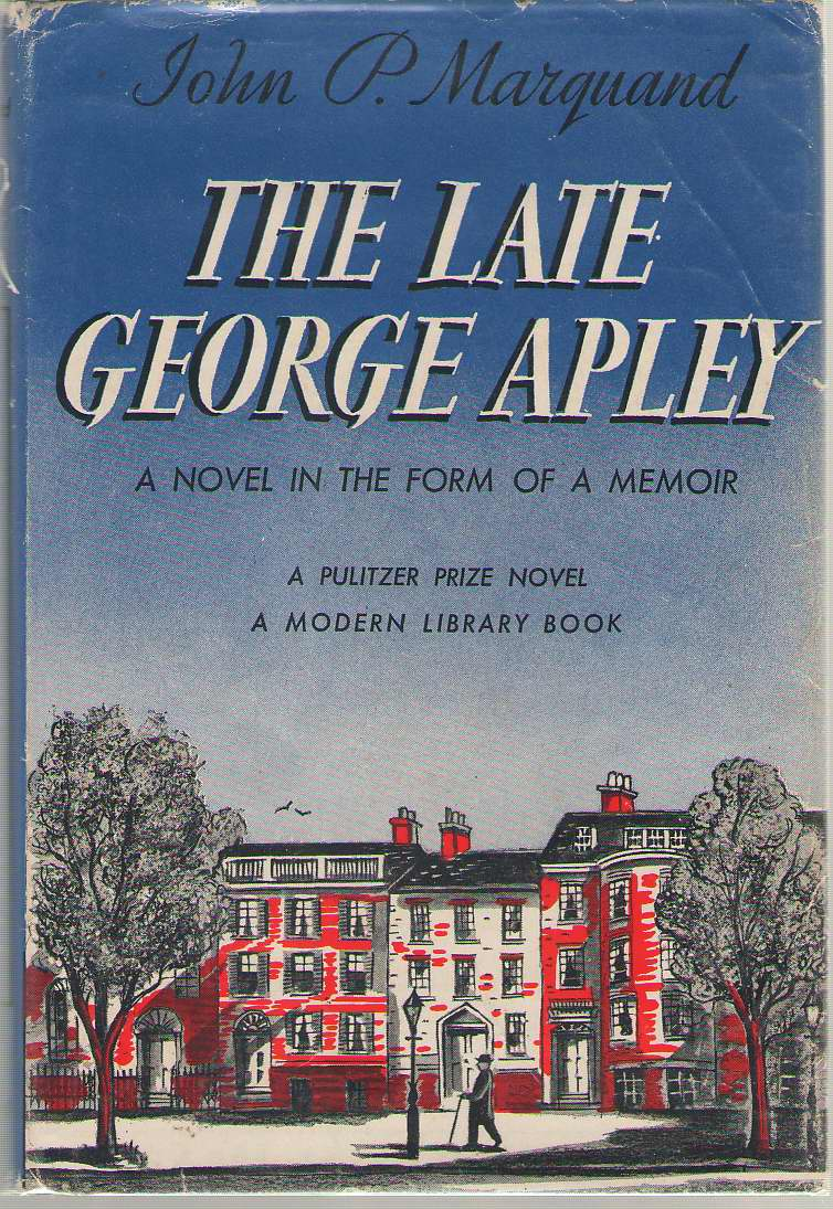 The Late George Apley A Novel in the Form of a Memoir, Marquand, John P.