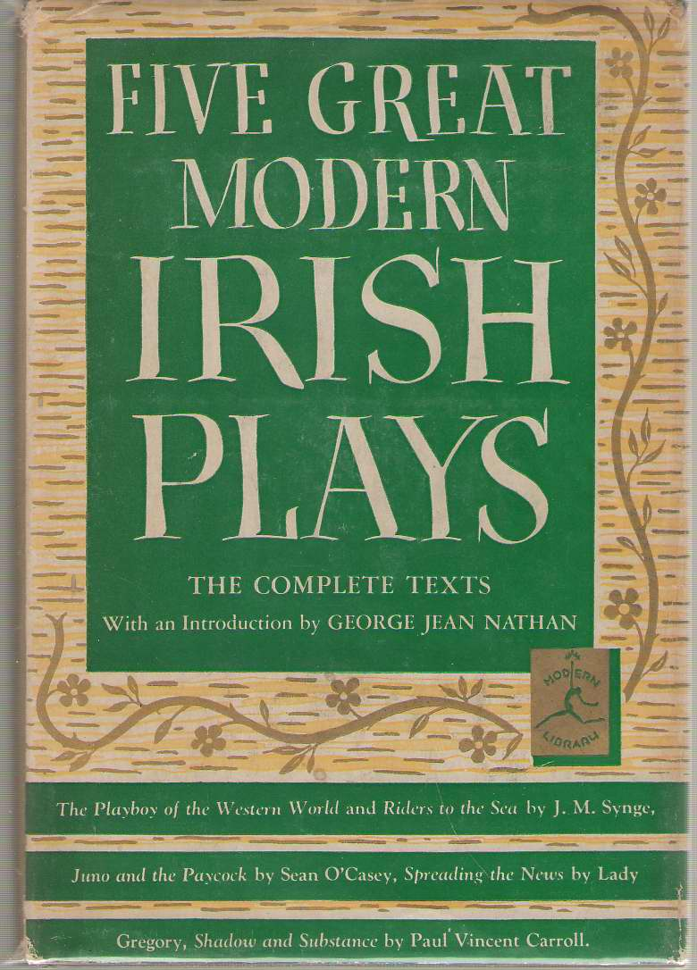 Five Great Modern Irish Plays The Playboy of the Western World; Juno and the Paycock; Riders to the Sea; Spreading the News; Shadow and Substance, Nathan, George Jean (Forward) ; Synge, John M. ; O'Casey, Sean; Gregory, Lady; Carroli, Paul Vincent (Contributors)