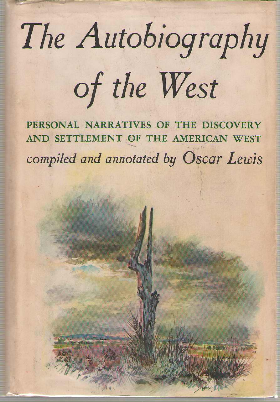 The Autobiography of the West  Personal Narratives of the Discovery and Settlement of the American West, Lewis, Oscar