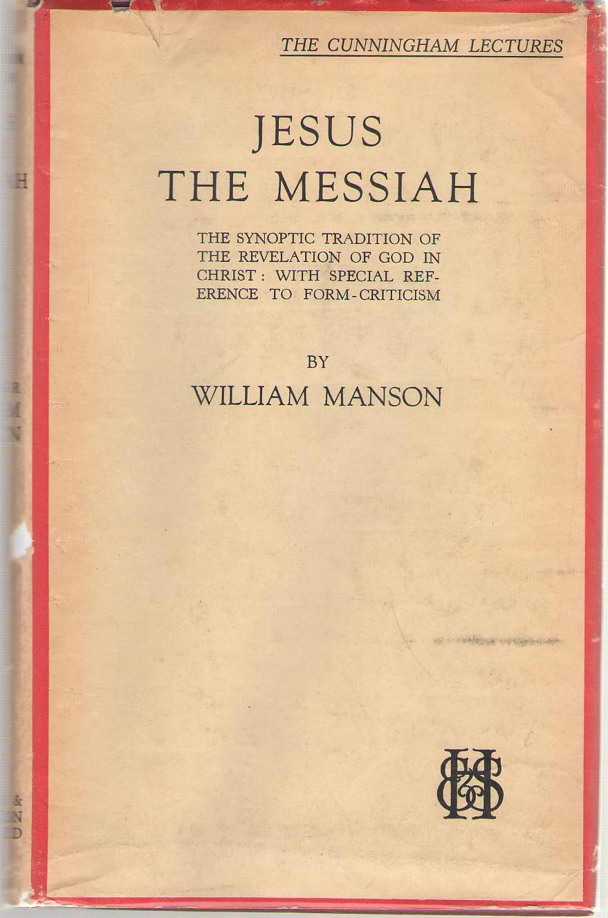 Jesus The Messiah The Synoptic Tradition of the Revelation of God in Christ: with Special Reference to Form Criticism, Manson, William