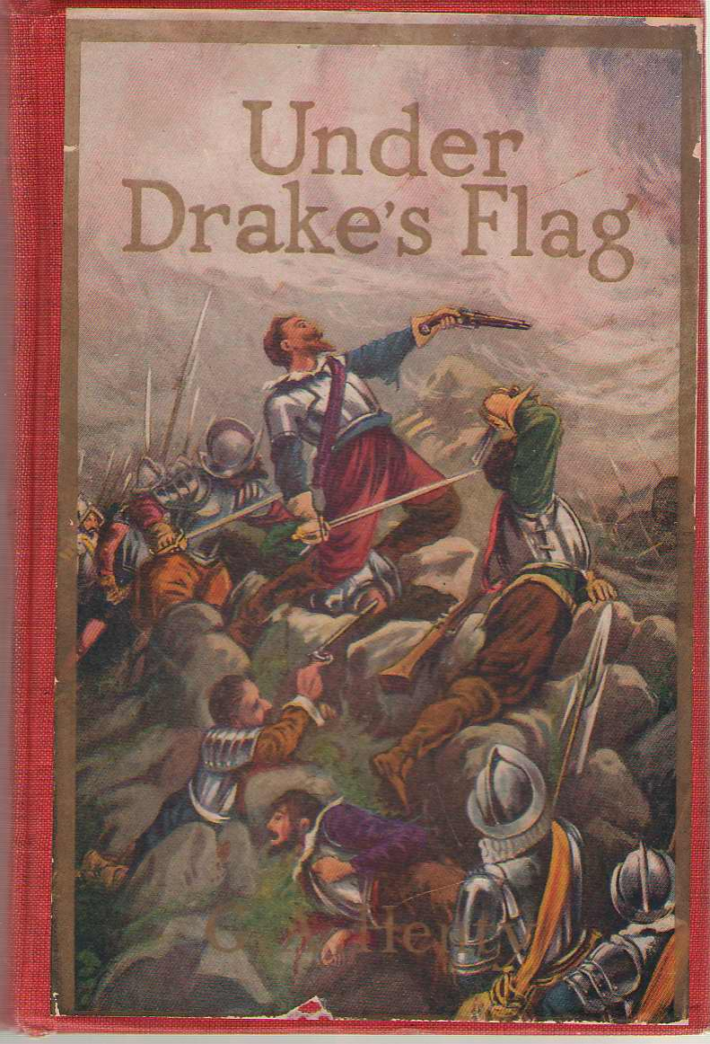 Under Drake's Flag   A Tale of the Spanish Main, Henty, G. A & Gordon Browne (Illustrator)