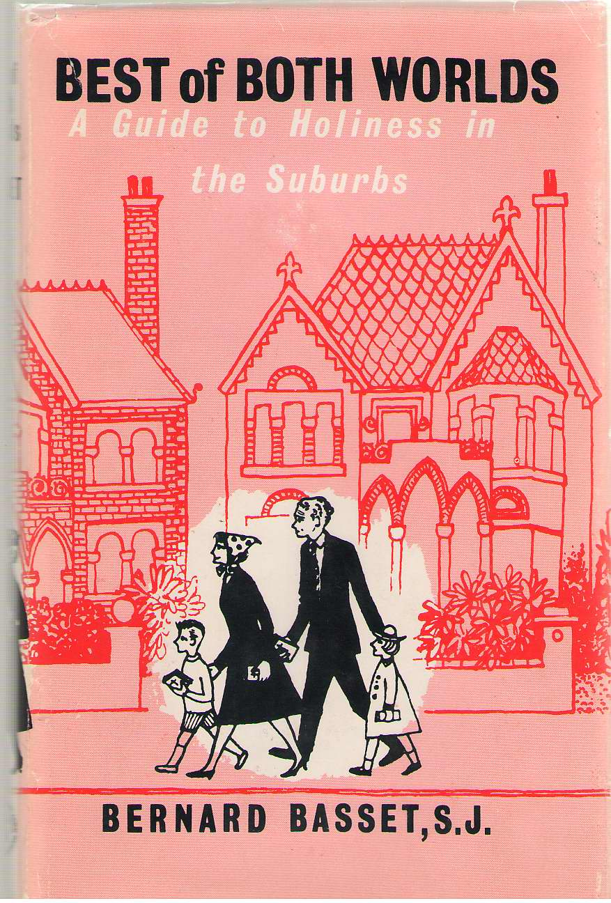 Best of Both Worlds  A Guide to Holiness in the Suburbs, Bernard Basset, S. J.