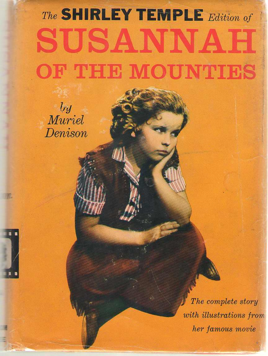 Susannah Of The Mounties With Illustrations from the Motion Picture Featuring Shirley Temple, Denison, Muriel Goggin