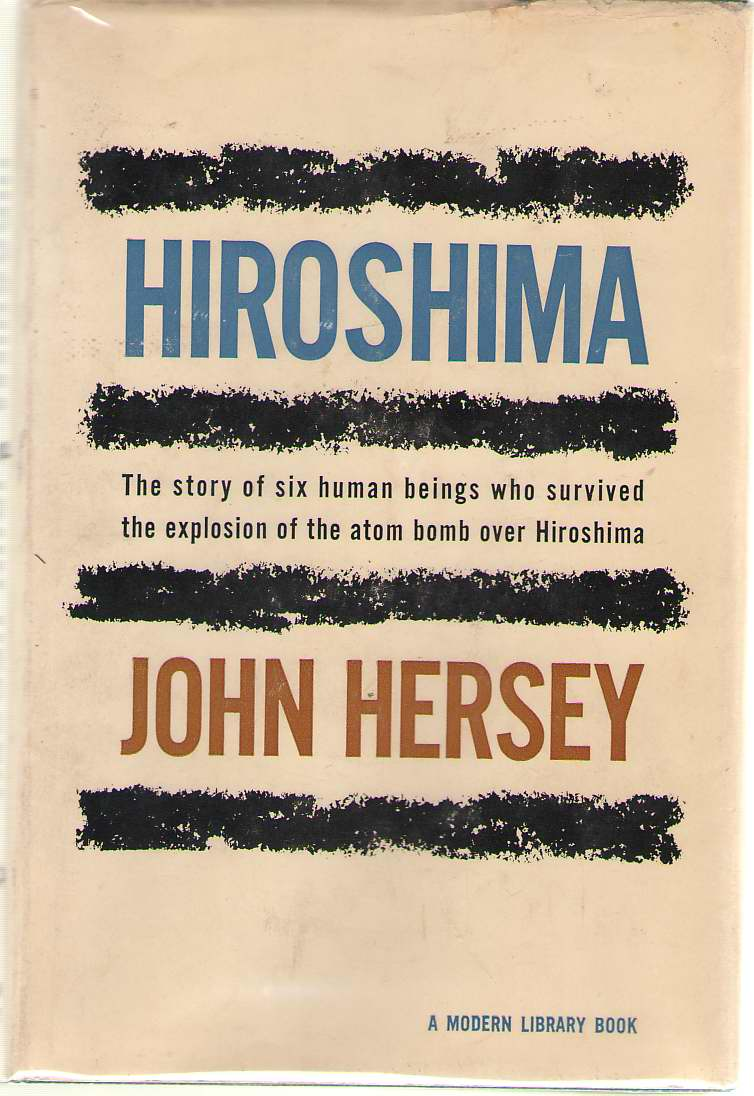 Hiroshima   The Story of Six Human Beings Who Survived the Explosion of the Atom Bomb Over Hiroshima, Hersey, John
