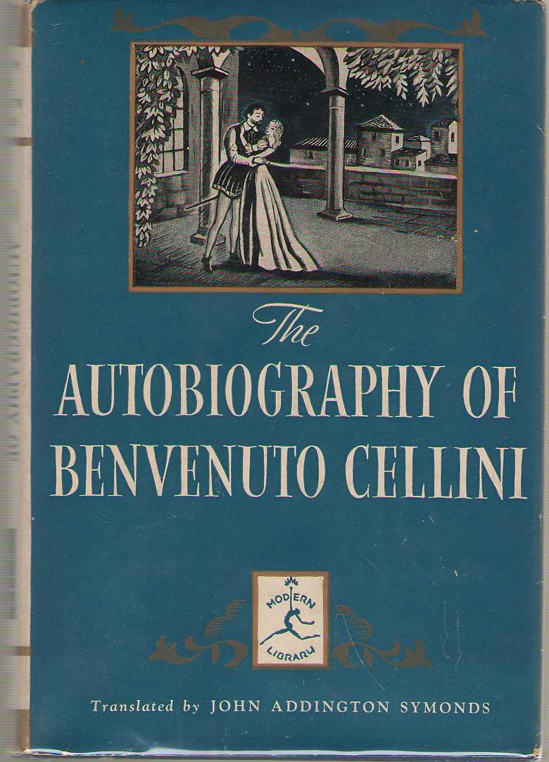 The Autobiogrpahy Of Benvenuto Cellini, Cellini, Benvenuto