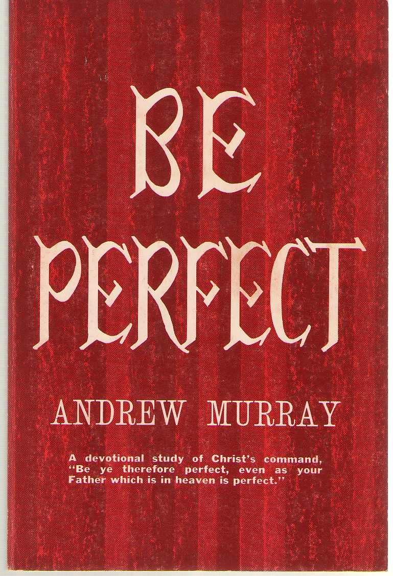 Be Perfect A Devotional Study of Christ's Command, Murray, Andrew