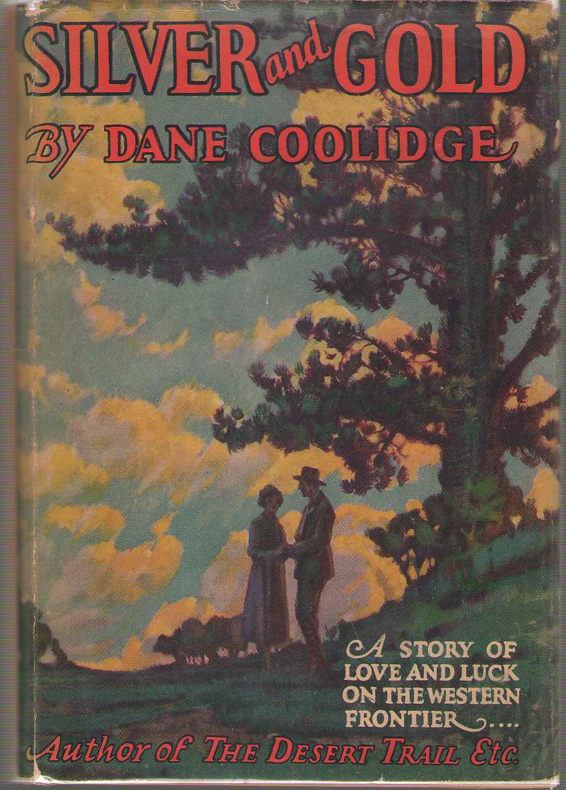 Silver and Gold A Story of Love and Luck on the Western Frontier, Coolidge, Dane