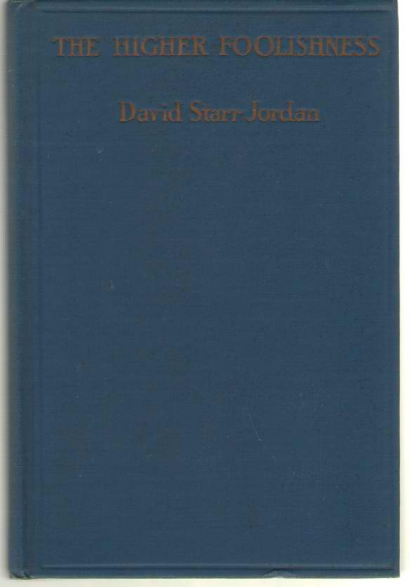 The Higher Foolishness With Hints As to the Care and Culture of Aristocracy, Followed by Brief Sketches on Ecclesiasticism, Science and the Unfathomed Universe, Jordan, David Starr