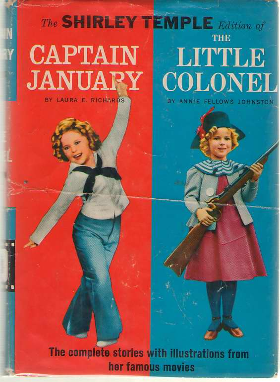 The Shirley Temple Edition of Captain January / The Little Colonel The Complete Stories with Illustrations from Her Famous Movies, Richards, Laura E. & Annie Fellows Johnston