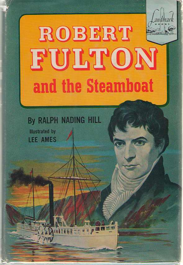 Robert Fulton And The Steamboat, Hill, Ralph Nading