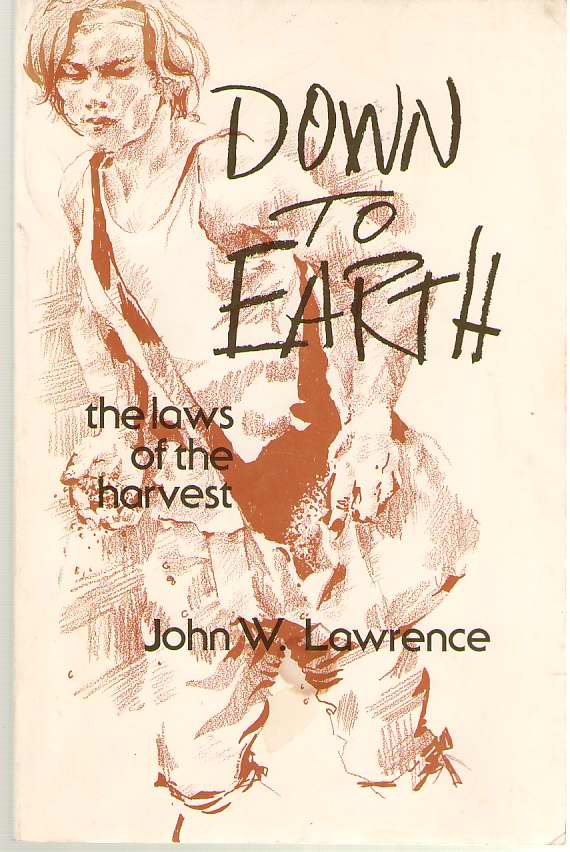 Down to Earth  The Laws of Harvest, Lawrence, John W.