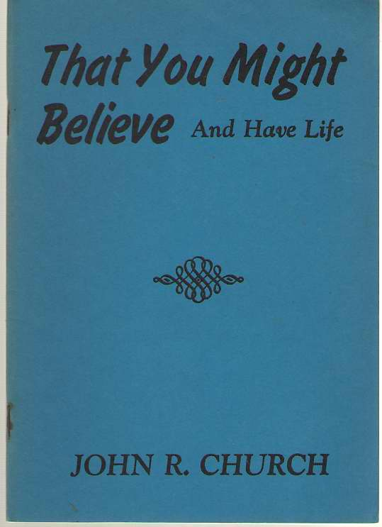 That You Might Believe and Have Life, Church, John Robert