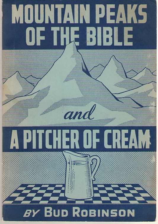 Mountain Peaks of the Bible and A Pitcher of Cream, Robinson, Reuben (Bud)
