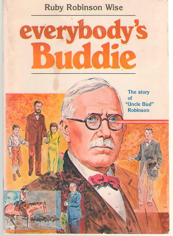 Everybody's Buddie  The story of 'Uncle Bud' Robinson, Wise, Ruby