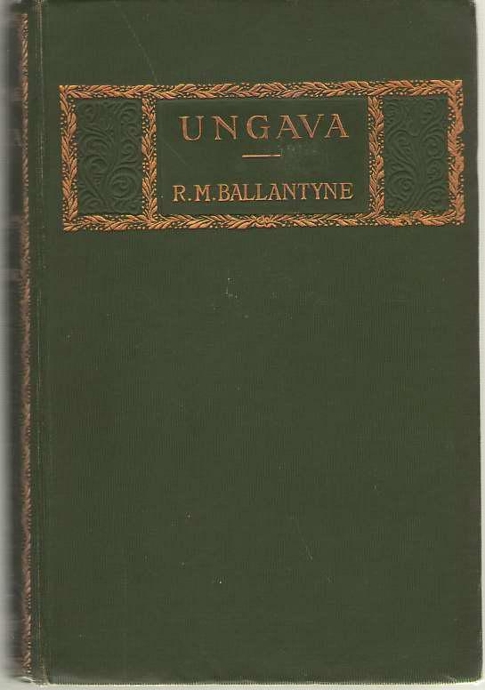 Ungava A Tale of Esquimau Land, Ballantyne, R. M.