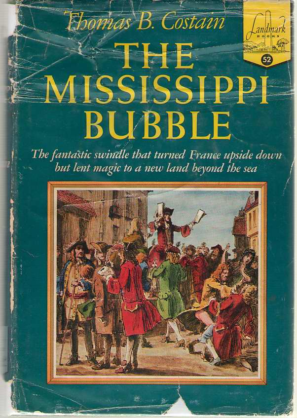 The Mississippi Bubble The Fantastic Swindle That Turned France Upside Down but Lent Magic to a New Land Beyond the Sea, Costain, Thomas B.