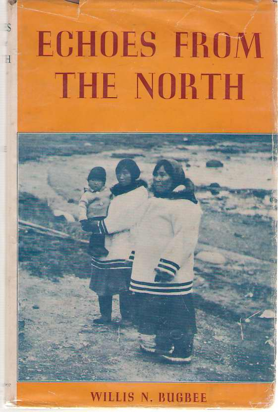 Echoes From The North A Collection of Legends, Yarns and Sagas, Bugbee, Willis N.