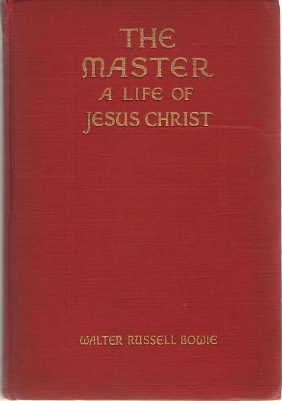 The Master, a Life of Jesus Christ, Bowie, Walter Russell