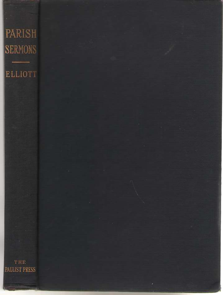 Parish Sermons On Moral And Spiritual Subjects For all Sundays and Feasts of Obligation, Elliott, Walter