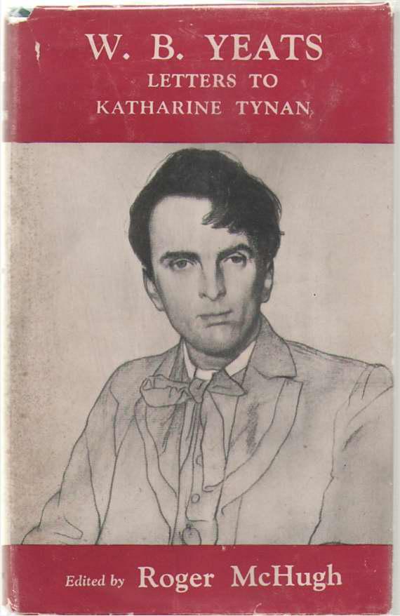 W. B. Yeats, Letters To Katharine Tynan, Yeates, W. B & Roger McHugh (editor)