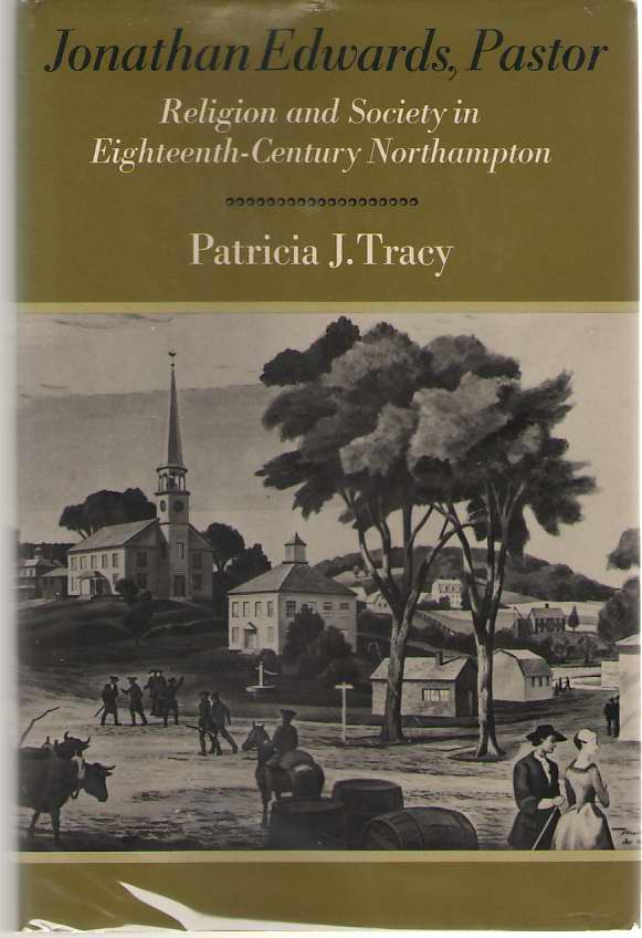 Jonathan Edwards, Pastor Religion and Society in Eighteenth Century Northampton, Tracy, Patricia J.