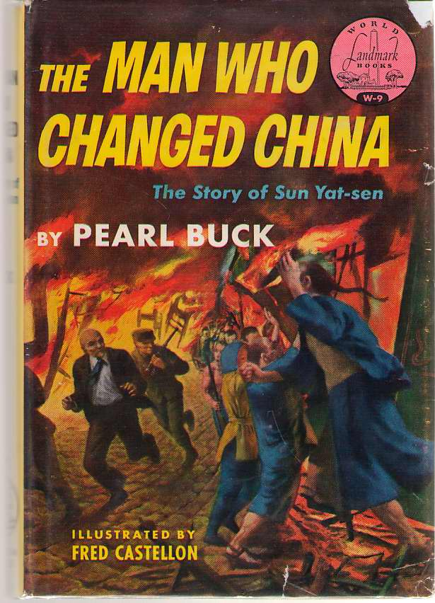 The Man Who Changed China The Story of Sun Yat-Sen, Buck, Pearl S. ; Castellon, Fred (Illustrator)